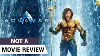 Aquaman | Not A Movie Review | James Wan | Sucharita Tyagi