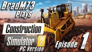 Construction Simulator 2 US - PC Version - Episode 1 - Getting Started and Honest Opinions!!
