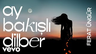 Ferat Ungur - Ay Bakisli Dilber  Resimi