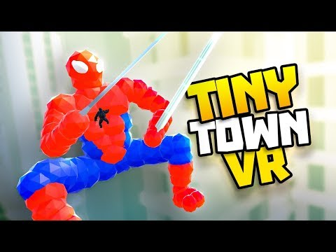 SPIDER-MAN SWINGS INTO TOWN! - Tiny Town VR Gameplay Part 54 - VR HTC Vive Gameplay