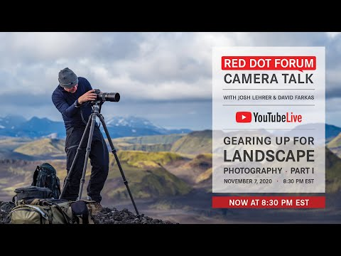 Red Dot Forum Camera Talk: Gearing Up For Landscape Photography - Part 1