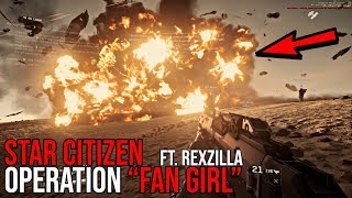 Star Citizen | OPERATION FAN GIRL FT. REXZILLA