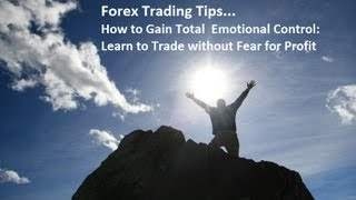 Forex Trading Tips - Learn to  Control Emotions The Psychology of  Fear and How to Control it
