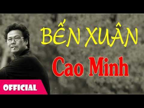 Bến Xuân - Cao Minh   Bài Hát Trữ Tình [Official Audio]