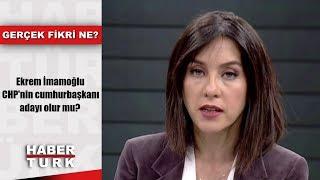 Gerçek Fikri Ne - 20 Nisan 2019 (Ekrem İmamoğlu CHP'nin cumhurbaşkanı adayı olur mu?)