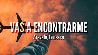 Vas a Encontrarme - Arevalo, Fonseca (LETRA)