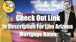 Arizona Mortgage Rate - Arizona Mortgage News - Insider Tips - Mortgage Rates Are On The Rise