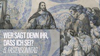 WER SAGT DENN IHR, DASS ICH SEI? - 6. Fastensonntag // Docta Ignorantia - Grundkurs des Glaubens #10