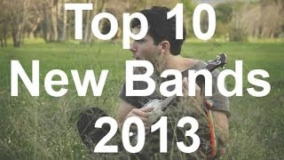 Top 10 New Rock/Indie/Alternative Bands of 2013