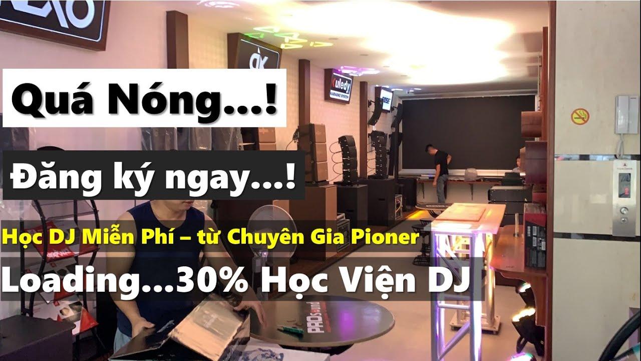Học Viện DJ ?? Quá Nóng... Đừng bỏ lỡ...! - VinhAudio77 & Pro Sound