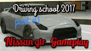 Driving school 2017 gameplay nissan gtr part#1