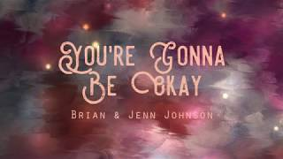 """You're Gonna Be Okay"" by Brian & Jenn Johnson -Lyrics - Stafaband"