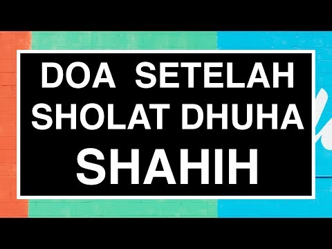 Doa Setelah Sholat Dhuha Shahih Sesuai Sunnah (Tata Cara Sholat Dhuha Seri 05)
