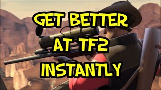 HOW TO GET BETTER AT TF2 ALMOST INSTANTLY [FAST] [GUIDE] & SETTINGS YOU MUST CHANGE