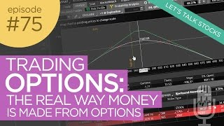 Ep 75: Trading Options: The Real Way Money is Made from Options