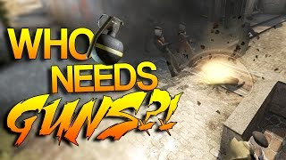 CS:GO- Who needs GUNS?! #6