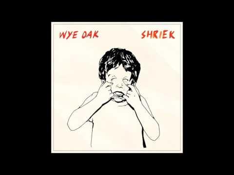Wye Oak   Shriek   02   Shriek
