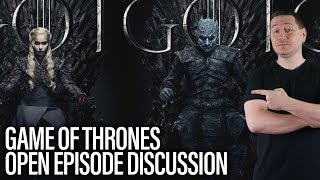 Game Of Thrones Open Discussion: Season 8 Episode 1