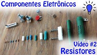 Componentes Eletrônicos - Vídeo 02 - Resistores