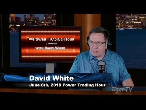 June 8th Power Trading Hour with David White on TFNN - 2018