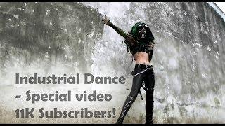 Industrial Dance - Special  11K Subscribers!