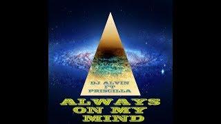 ================================= dj alvin ft. priscilla - always on my mind stream & download: ► https://ampl.ink/w426k ...