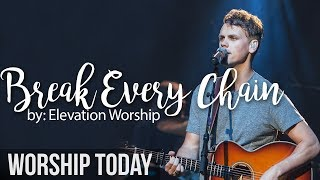 Download Break Every Chain  -  Elevation Worship Mp3 and Videos
