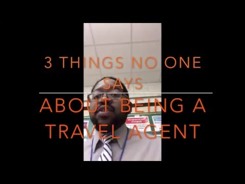 3 Things People Don't Tell You About Being A Travel Agent