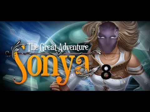 Sonya The Great Adventure   Part 8   Did Someone Say Speed Up? |