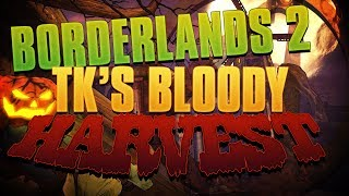 TK's Bloody Harvest | Lets Play Part 1/FINALE!!! *Borderlands 2*