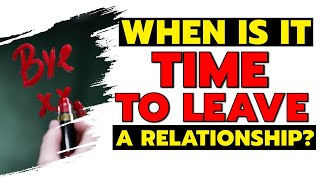 When Is It Time To Leave A Relationship?