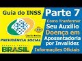 GUIA DO INSS PARTE 7 COMO TRANSFORMAR O AUXÍLIO DOENÇA EM APOSENTADORIA POR INVALIDEZ
