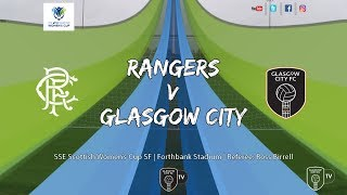 🎥  | Rangers v Glasgow City - SSE Scottish Cup SF  (13/10/19)
