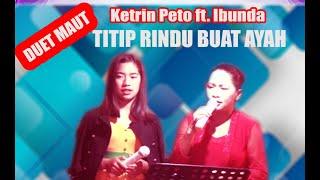 Duet Mautt.. KETRIN PETO ft IBUNDA // Titip Rindu Buat Ayah // live meler