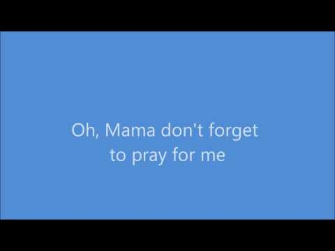 Mama Please Don't Forget to Pray for Me