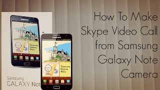 How to Make a Skype Video Call from Samsung Galaxy Note Camera - PhoneRadar