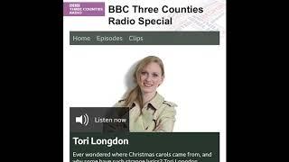 BBC Three Counties Radio - The Stories Behind Christmas Carols with Tori Longdon. December 2019