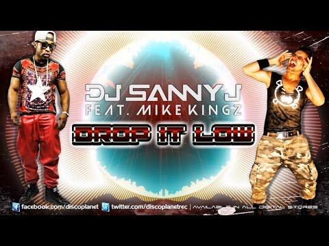 Dj Sanny J  Ft Mike Kingz  Drop It Low