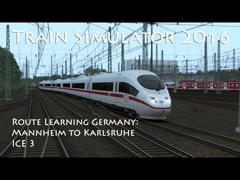 Train Simulator 2016 - Route Learning Germany: Mannheim to Karlsruhe (ICE 3)