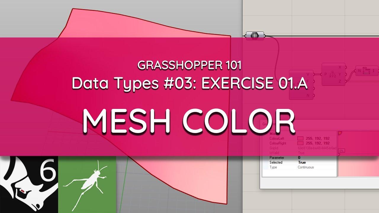 Grasshopper 101: Data Types   #03 Mesh Color   EXERCISE