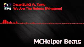 Insan3Lik3 ft. Temu - We Are The Robots [Ringtone] [HD]