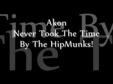 Akon - Never Took The Time By The HipMunks!