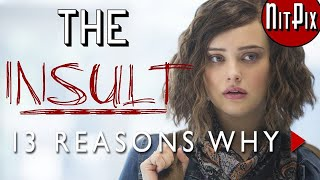 The Insult of \'13 Reasons Why\' - NitPix
