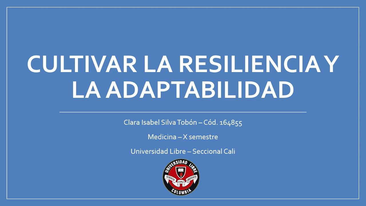 Cultivar la resiliencia y la adaptabilidad.