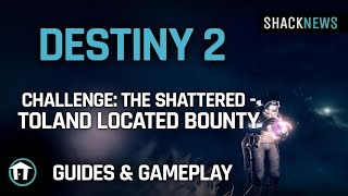 Destiny 2 - Challenge: The Shattered - Toland Located Bounty
