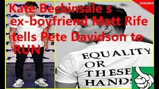 Kate Beckinsale s ex-boyfriend Matt Rife tells Pete Davidson to RUN
