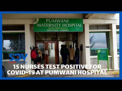 15 nurses at Pumwani Maternity Hospital test positive for Corona Virus, according to nurses union