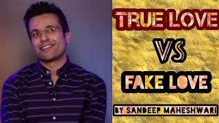 True love Vs Fake love | Sandeep Maheshwari | Hindi 2018