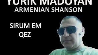 YURIK MADOYAN   -   SIRUM EM QEZ   ( ARM - SHANSON)