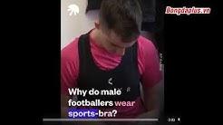 Tại sao các cầu thủ lại mặc áo ngực khi tập luyện???